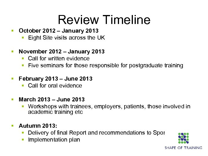 Review Timeline § October 2012 – January 2013 § Eight Site visits across the
