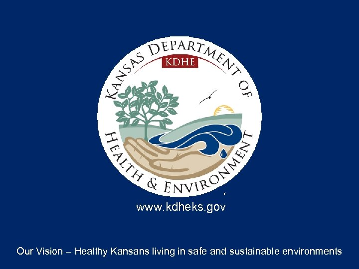 www. kdheks. gov Our Vision – Healthy Kansans living in safe and sustainable environments