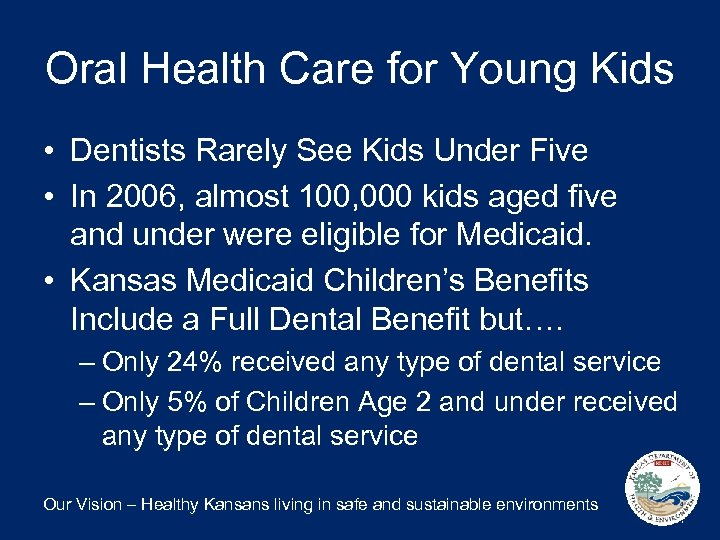 Oral Health Care for Young Kids • Dentists Rarely See Kids Under Five •