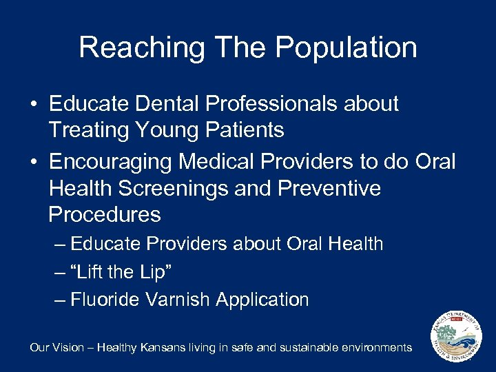 Reaching The Population • Educate Dental Professionals about Treating Young Patients • Encouraging Medical