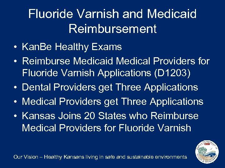 Fluoride Varnish and Medicaid Reimbursement • Kan. Be Healthy Exams • Reimburse Medicaid Medical