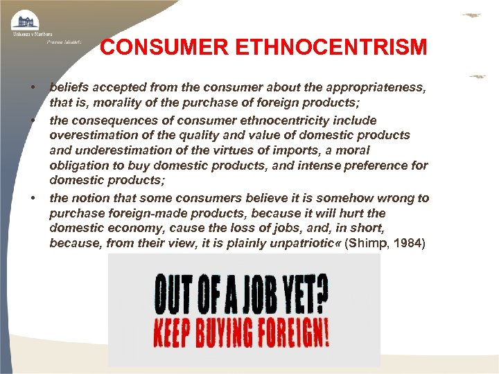CONSUMER ETHNOCENTRISM • • • beliefs accepted from the consumer about the appropriateness, that