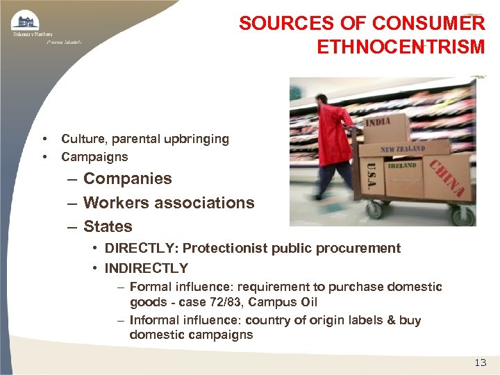 SOURCES OF CONSUMER ETHNOCENTRISM • • Culture, parental upbringing Campaigns – Companies – Workers