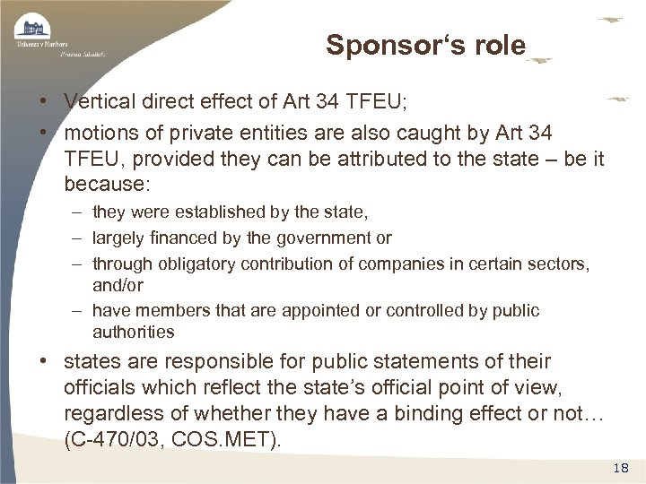 Sponsor's role • Vertical direct effect of Art 34 TFEU; • motions of private