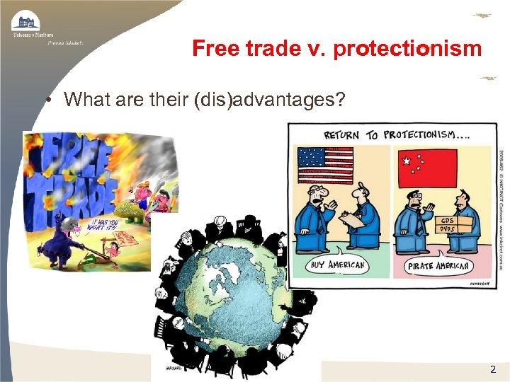 Free trade v. protectionism • What are their (dis)advantages? 2