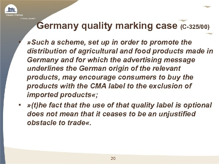 Germany quality marking case (C-325/00) • » Such a scheme, set up in order
