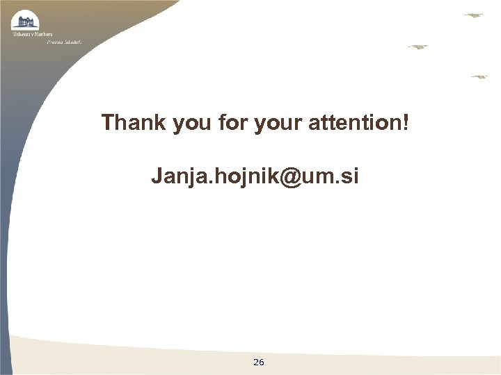 Thank you for your attention! Janja. hojnik@um. si 26