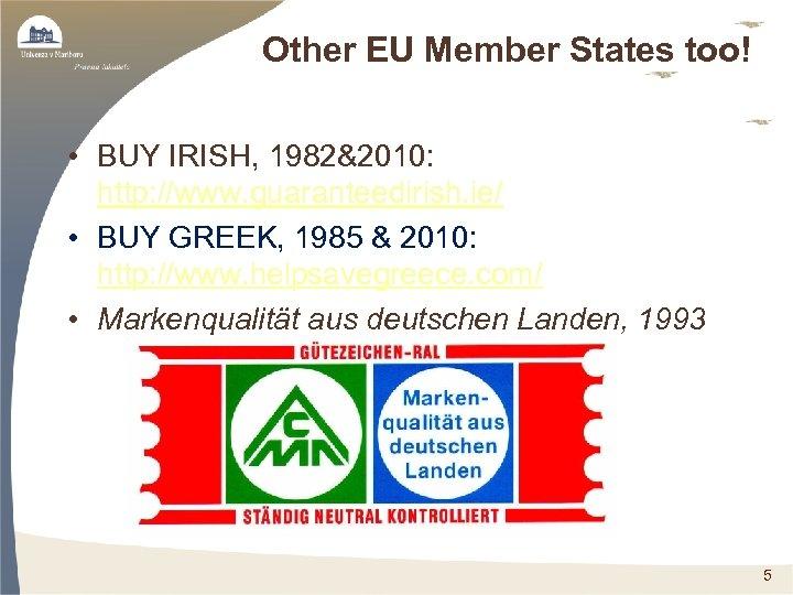 Other EU Member States too! • BUY IRISH, 1982&2010: http: //www. guaranteedirish. ie/ •