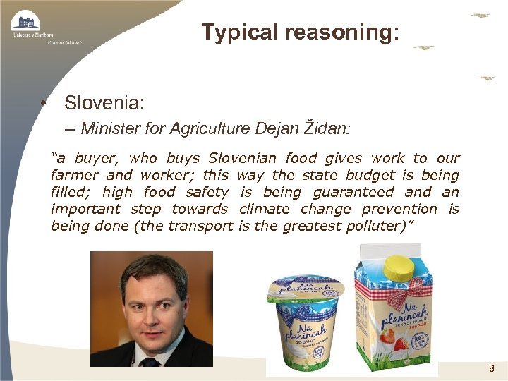 """Typical reasoning: • Slovenia: – Minister for Agriculture Dejan Židan: """"a buyer, who buys"""