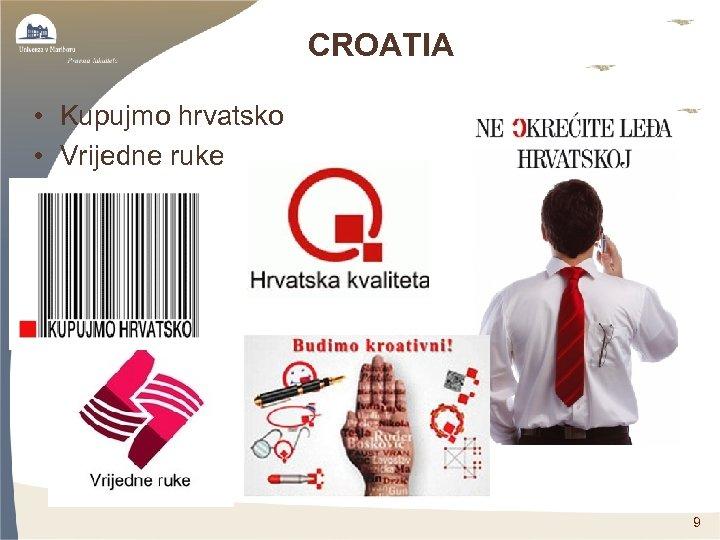 CROATIA • Kupujmo hrvatsko • Vrijedne ruke 9
