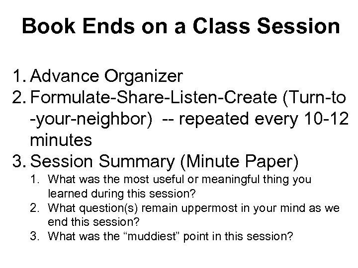 Book Ends on a Class Session 1. Advance Organizer 2. Formulate-Share-Listen-Create (Turn-to -your-neighbor) --