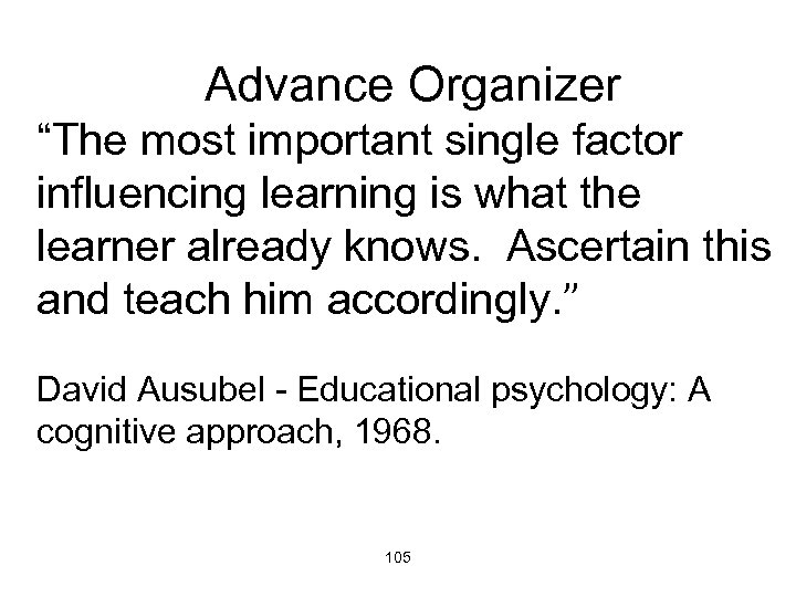 """Advance Organizer """"The most important single factor influencing learning is what the learner already"""