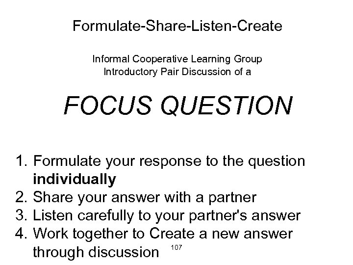 Formulate-Share-Listen-Create Informal Cooperative Learning Group Introductory Pair Discussion of a FOCUS QUESTION 1. Formulate