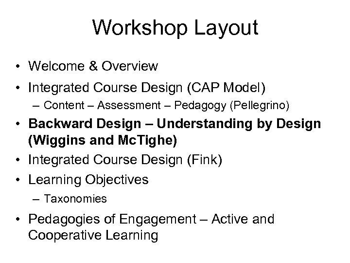 Workshop Layout • Welcome & Overview • Integrated Course Design (CAP Model) – Content