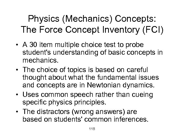 Physics (Mechanics) Concepts: The Force Concept Inventory (FCI) • A 30 item multiple choice
