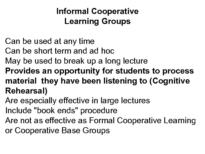 Informal Cooperative Learning Groups Can be used at any time Can be short term