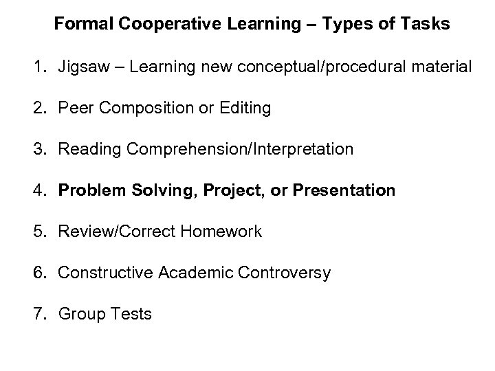 Formal Cooperative Learning – Types of Tasks 1. Jigsaw – Learning new conceptual/procedural material