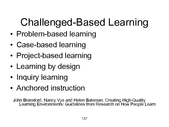 Challenged-Based Learning • • • Problem-based learning Case-based learning Project-based learning Learning by design
