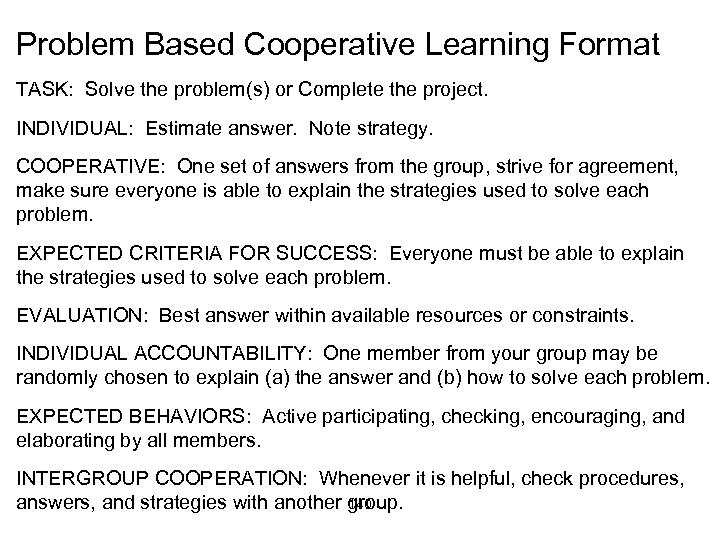 Problem Based Cooperative Learning Format TASK: Solve the problem(s) or Complete the project. INDIVIDUAL: