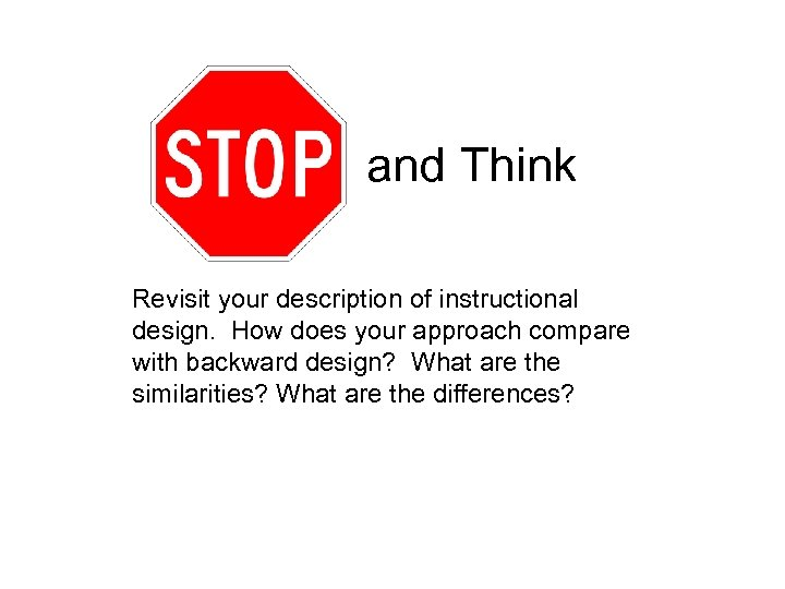 and Think Revisit your description of instructional design. How does your approach compare with