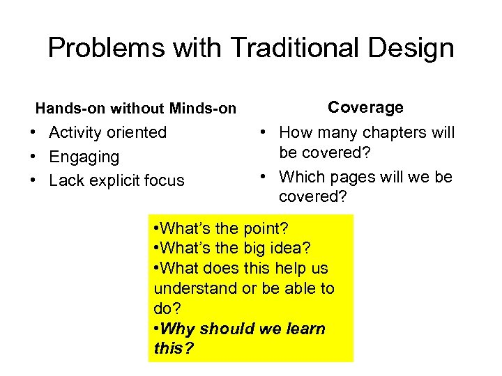 Problems with Traditional Design Hands-on without Minds-on • Activity oriented • Engaging • Lack