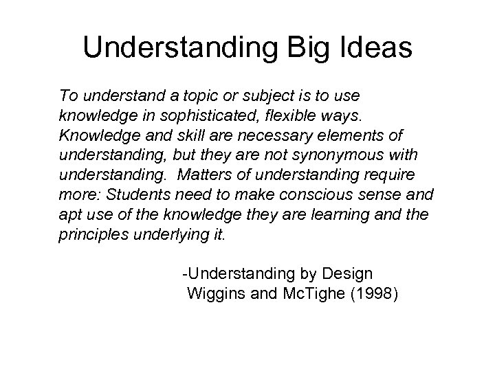 Understanding Big Ideas To understand a topic or subject is to use knowledge in