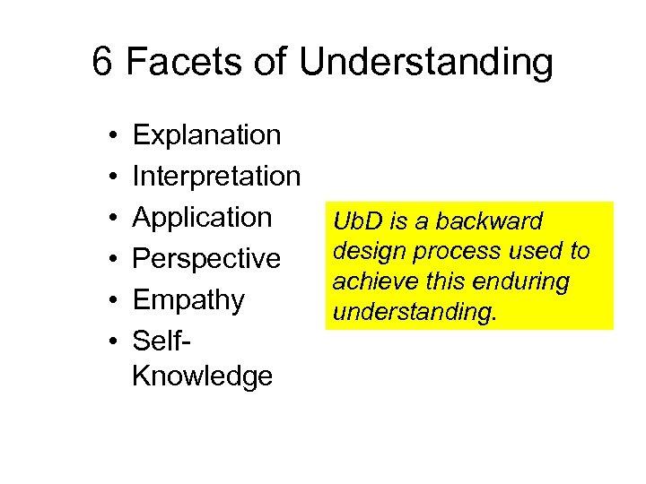 6 Facets of Understanding • • • Explanation Interpretation Application Perspective Empathy Self. Knowledge