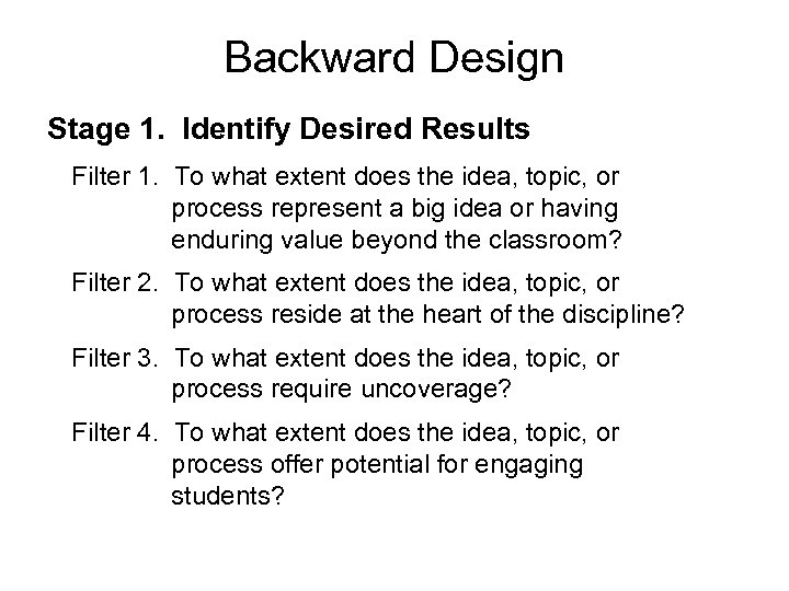 Backward Design Stage 1. Identify Desired Results Filter 1. To what extent does the
