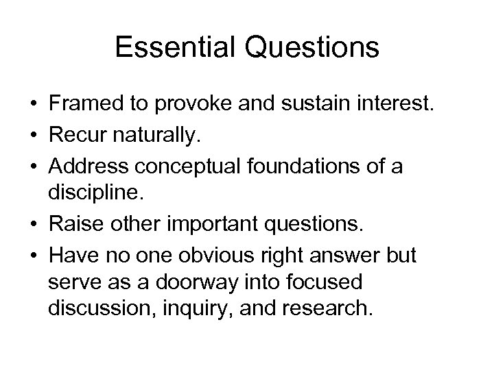 Essential Questions • Framed to provoke and sustain interest. • Recur naturally. • Address