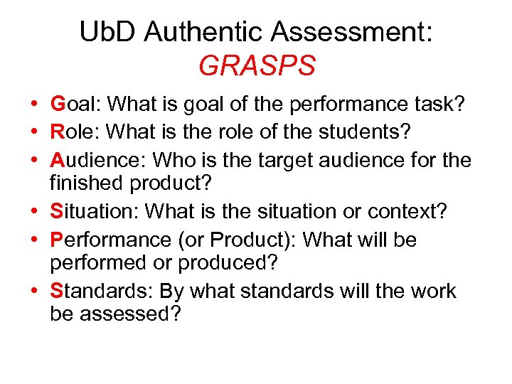 Ub. D Authentic Assessment: GRASPS • Goal: What is goal of the performance task?