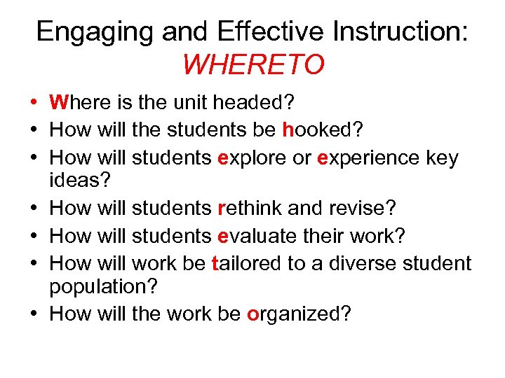 Engaging and Effective Instruction: WHERETO • Where is the unit headed? • How will