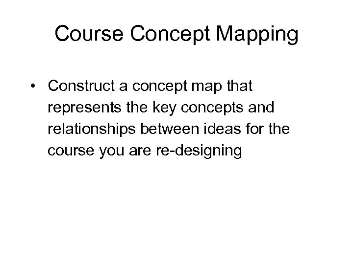 Course Concept Mapping • Construct a concept map that represents the key concepts and