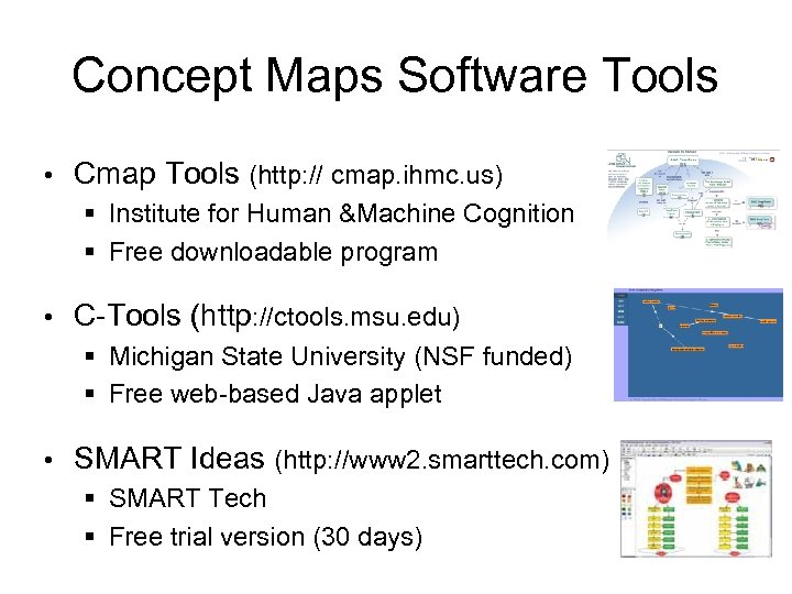 Concept Maps Software Tools • Cmap Tools (http: // cmap. ihmc. us) § Institute