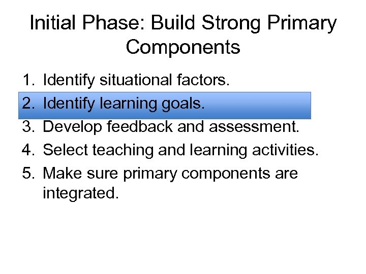 Initial Phase: Build Strong Primary Components 1. 2. 3. 4. 5. Identify situational factors.