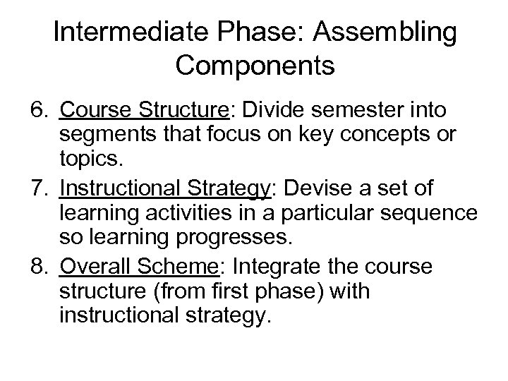 Intermediate Phase: Assembling Components 6. Course Structure: Divide semester into segments that focus on