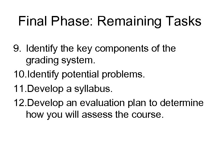 Final Phase: Remaining Tasks 9. Identify the key components of the grading system. 10.