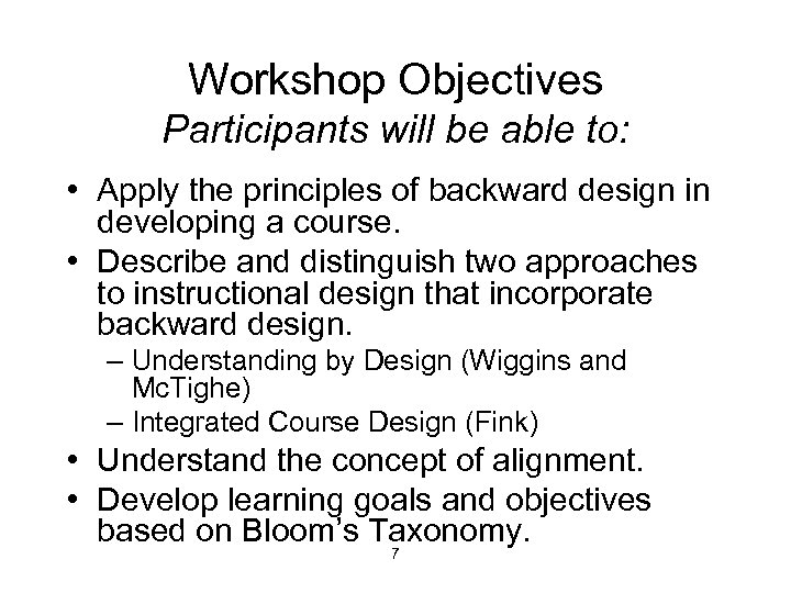 Workshop Objectives Participants will be able to: • Apply the principles of backward design