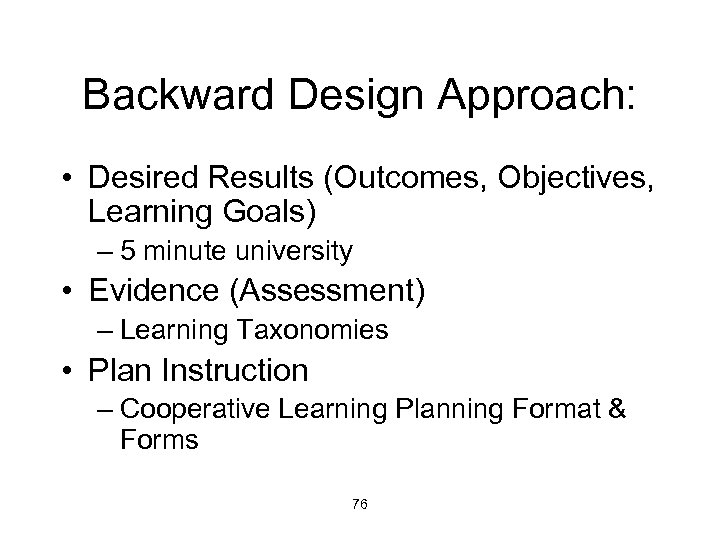 Backward Design Approach: • Desired Results (Outcomes, Objectives, Learning Goals) – 5 minute university