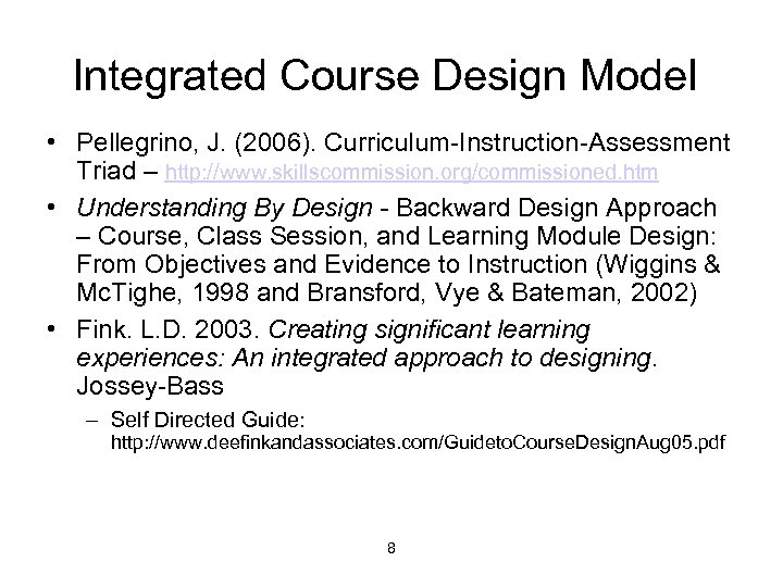 Integrated Course Design Model • Pellegrino, J. (2006). Curriculum-Instruction-Assessment Triad – http: //www. skillscommission.