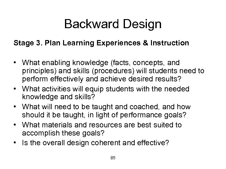Backward Design Stage 3. Plan Learning Experiences & Instruction • What enabling knowledge (facts,