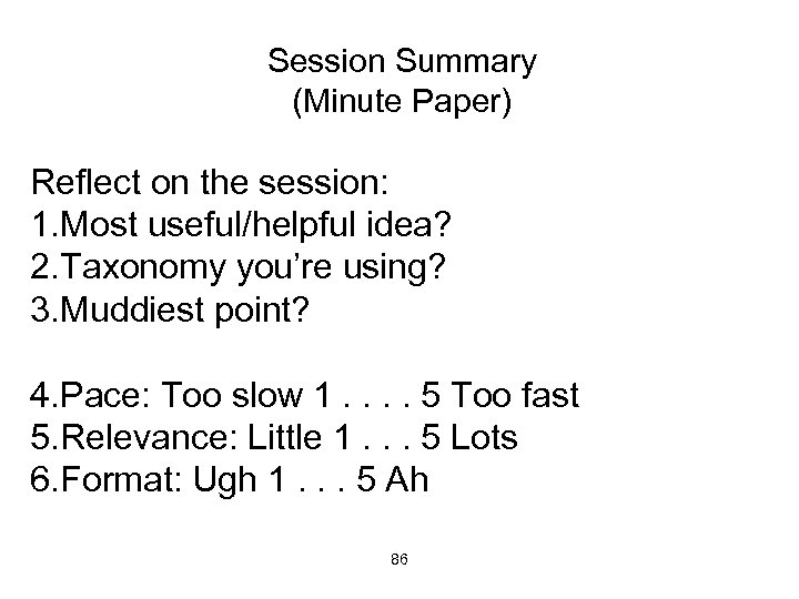 Session Summary (Minute Paper) Reflect on the session: 1. Most useful/helpful idea? 2. Taxonomy
