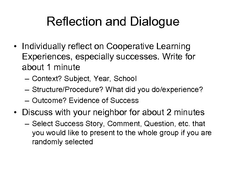 Reflection and Dialogue • Individually reflect on Cooperative Learning Experiences, especially successes. Write for