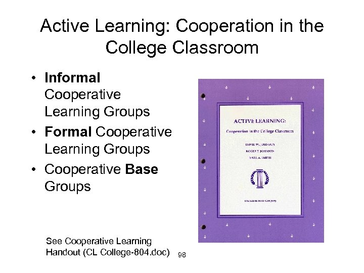 Active Learning: Cooperation in the College Classroom • Informal Cooperative Learning Groups • Formal