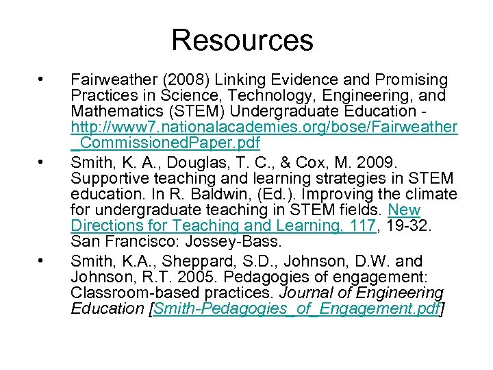 Resources • • • Fairweather (2008) Linking Evidence and Promising Practices in Science, Technology,