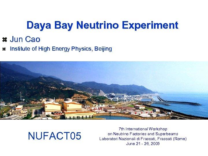 Daya Bay Neutrino Experiment Jun Cao Institute of High Energy Physics, Beijing NUFACT 05