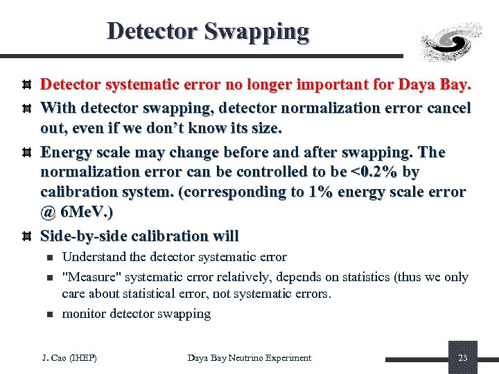 Detector Swapping Detector systematic error no longer important for Daya Bay. With detector swapping,
