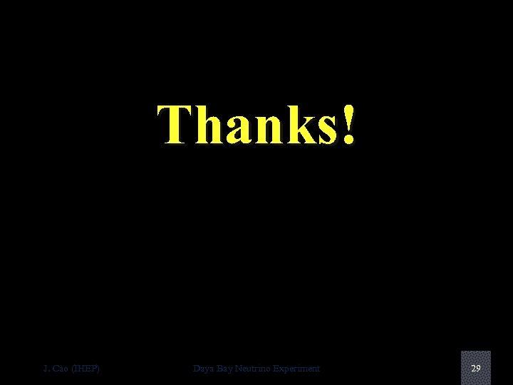 Thanks! J. Cao (IHEP) Daya Bay Neutrino Experiment 29