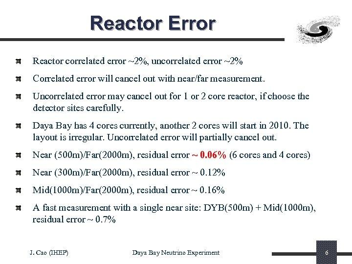 Reactor Error Reactor correlated error ~2%, uncorrelated error ~2% Correlated error will cancel out
