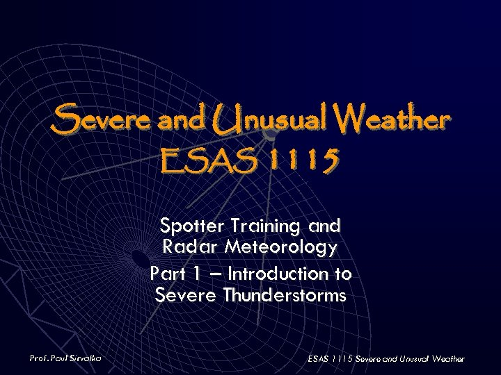 Severe and Unusual Weather ESAS 1115 Spotter Training and Radar Meteorology Part 1 –