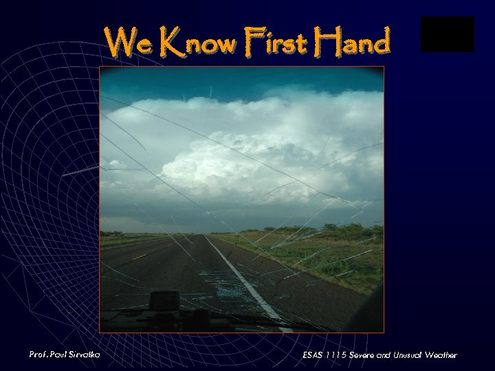 We Know First Hand Prof. Paul Sirvatka ESAS 1115 Severe and Unusual Weather